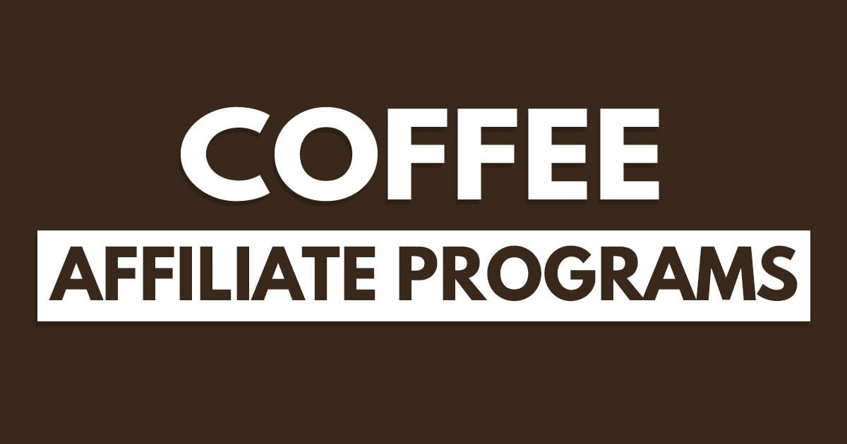 Best Coffee Affiliate Programs – 13 Picks For The Highest Commissions